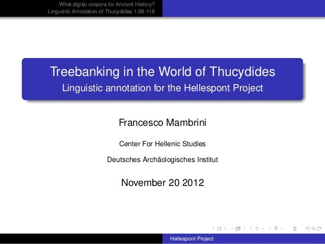 What digital corpora for Ancient History?Linguistic Annotation of Thucydides 1.98-118Treebanking in the World of Thucydide...