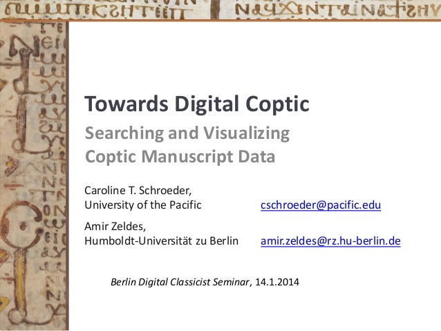 Towards Digital Coptic Searching and Visualizing Coptic Manuscript Data Caroline T. Schroeder, University of the Pacific  ...