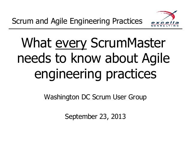 Scrum and Agile Engineering Practices What every ScrumMaster needs to know about Agile engineering practices Washington DC...