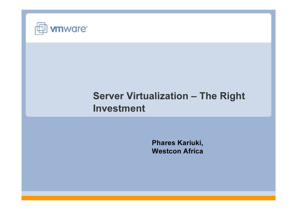 Server Virtualization – The Right Investment               Phares Kariuki,             Westcon Africa