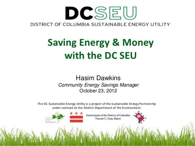 Saving Energy & Money           with the DC SEU                           Hasim Dawkins              Community Energy Savi...