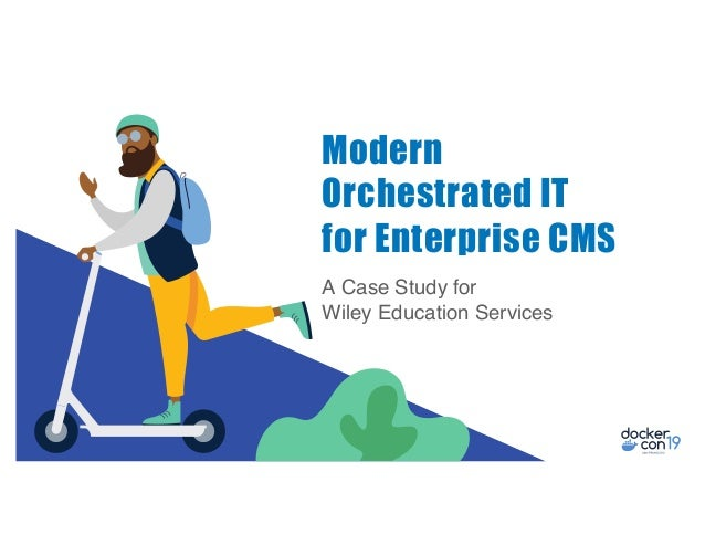 A Case Study for Wiley Education Services Modern Orchestrated IT for Enterprise CMS