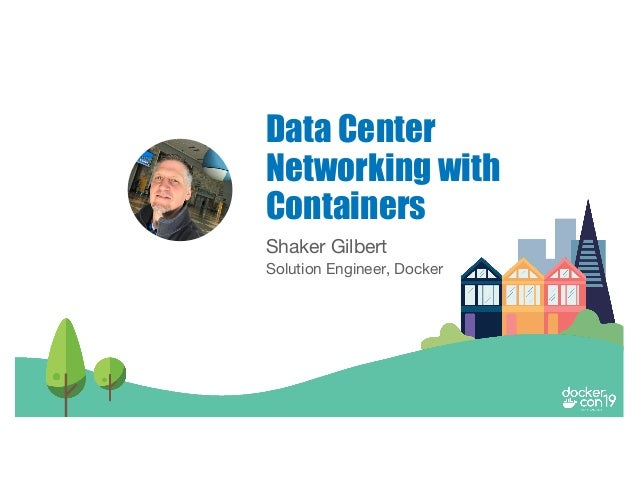 Shaker Gilbert Solution Engineer, Docker Data Center Networking with Containers