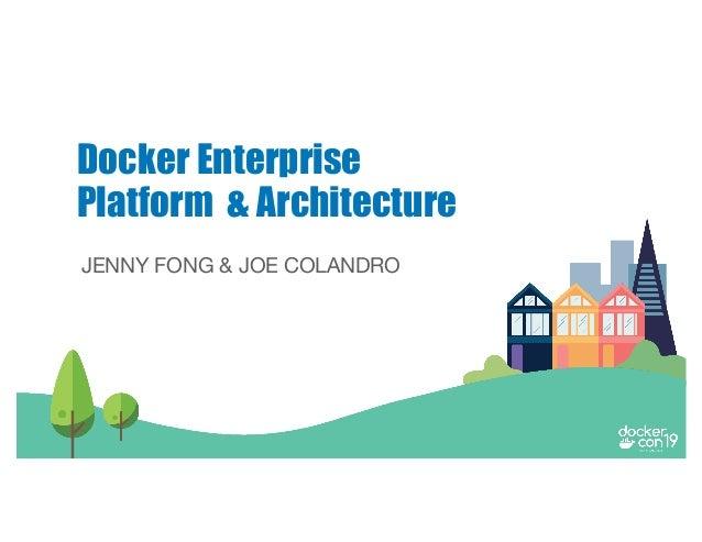 JENNY FONG & JOE COLANDRO Docker Enterprise Platform & Architecture