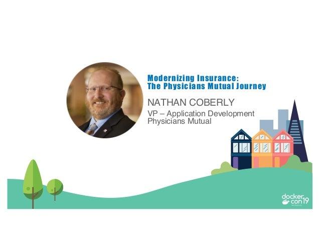 NATHAN COBERLY VP – Application Development Physicians Mutual Modernizing Insurance: The Physicians Mutual Journey