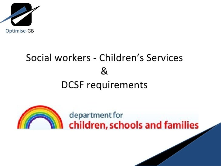 Social workers - Children's Services & DCSF requirements Optimise- GB