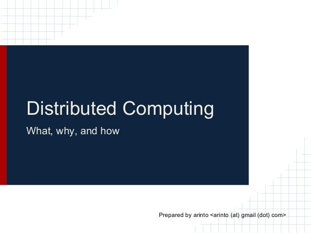 Distributed ComputingWhat, why, and how                     Prepared by arinto <arinto (at) gmail (dot) com>