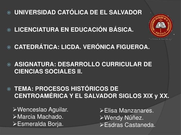    UNIVERSIDAD CATÓLICA DE EL SALVADOR   LICENCIATURA EN EDUCACIÓN BÁSICA.   CATEDRÁTICA: LICDA. VERÓNICA FIGUEROA.   ...