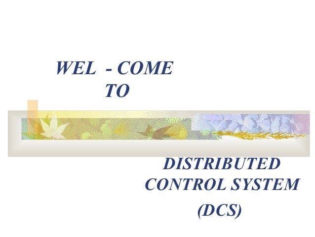 WEL - COME TO DISTRIBUTED CONTROL SYSTEM (DCS)