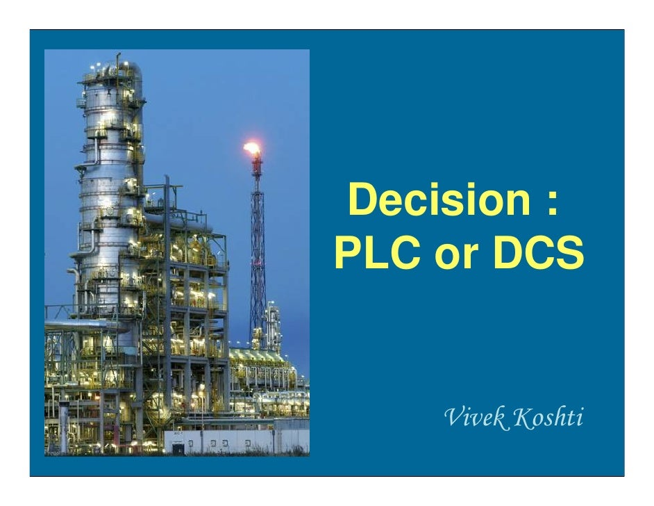 Decision : PLC or DCS       Vivek Koshti