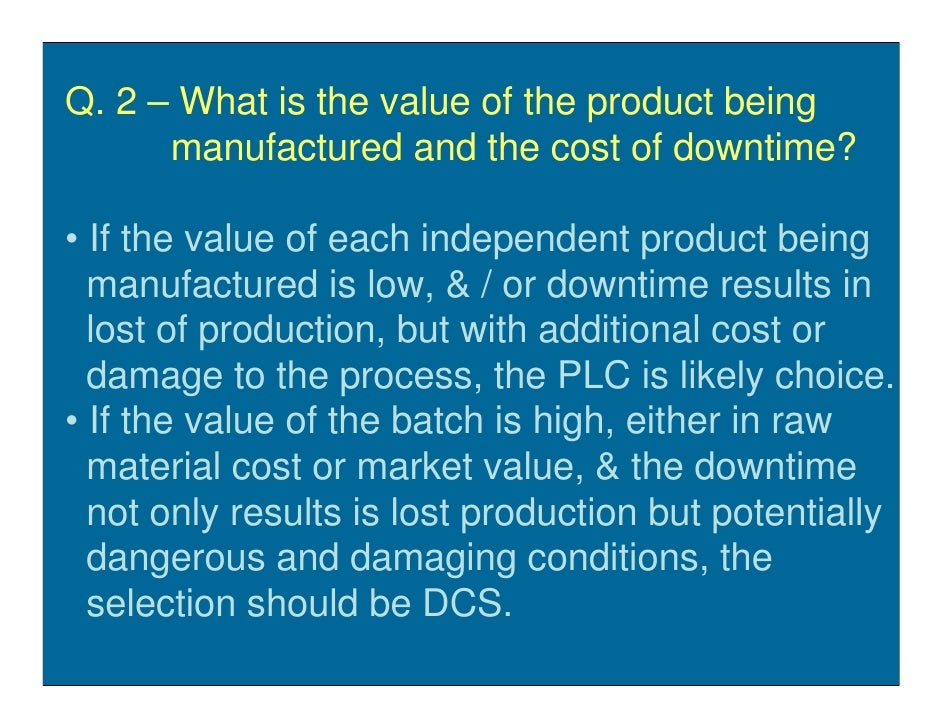 Q. 2 – What is the value of the product being       manufactured and the cost of downtime?  • If the value of each indepen...