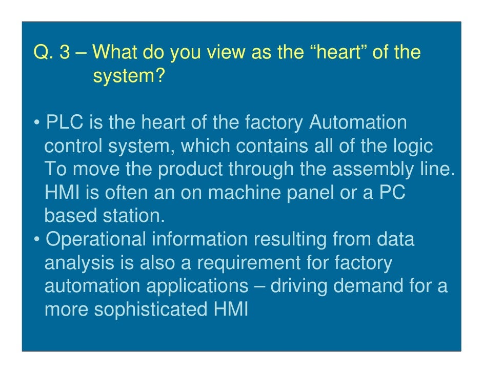 """Q. 3 – What do you view as the """"heart"""" of the        system?  • PLC is the heart of the factory Automation   control syste..."""