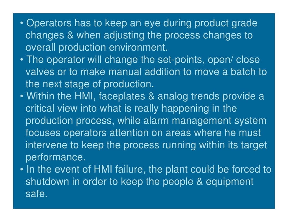 • Operators has to keep an eye during product grade   changes & when adjusting the process changes to   overall production...