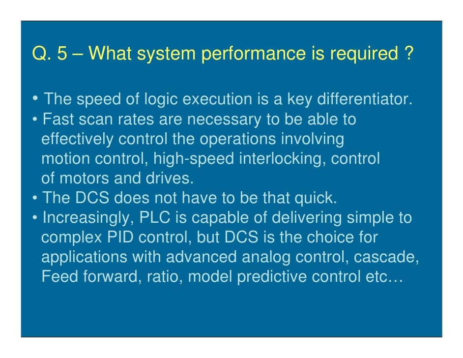 Q. 5 – What system performance is required ?  • The speed of logic execution is a key differentiator. • Fast scan rates ar...