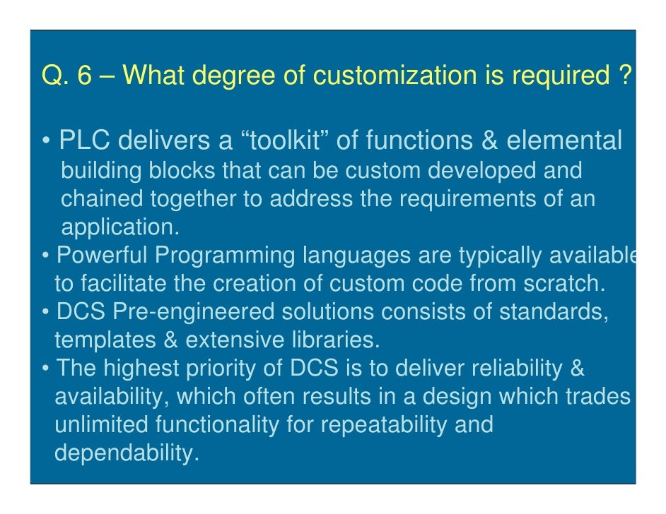 """Q. 6 – What degree of customization is required ?  • PLC delivers a """"toolkit"""" of functions & elemental    building blocks ..."""