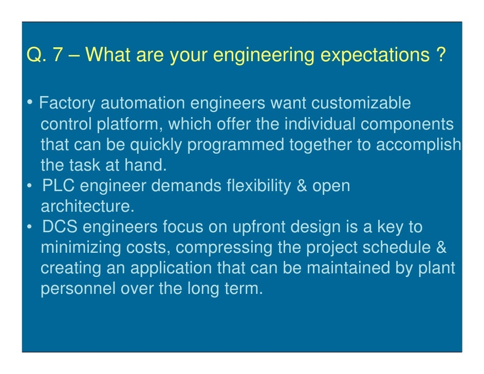 Q. 7 – What are your engineering expectations ?  • Factory automation engineers want customizable   control platform, whic...
