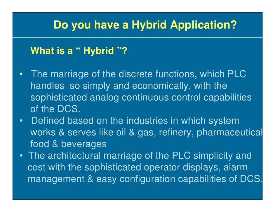 """Do you have a Hybrid Application?    What is a """" Hybrid """"?  • The marriage of the discrete functions, which PLC    handles..."""