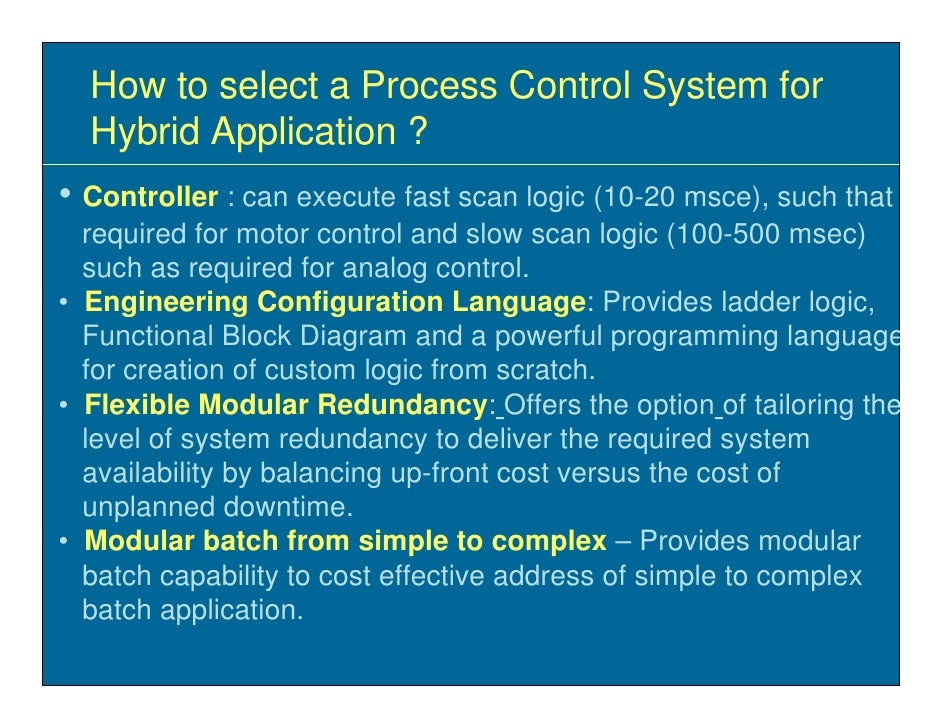How to select a Process Control System for   Hybrid Application ? • Controller : can execute fast scan logic (10-20 msce),...