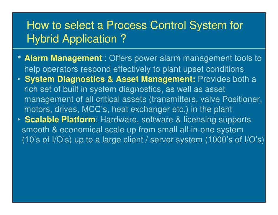 How to select a Process Control System for   Hybrid Application ? • Alarm Management : Offers power alarm management tools...
