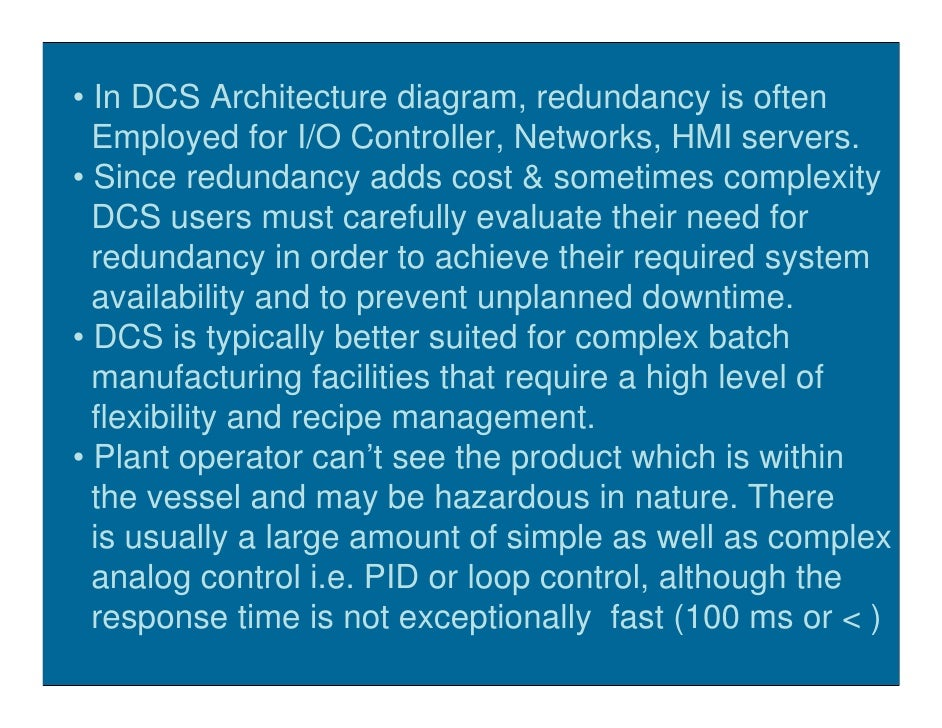 • In DCS Architecture diagram, redundancy is often   Employed for I/O Controller, Networks, HMI servers. • Since redundanc...