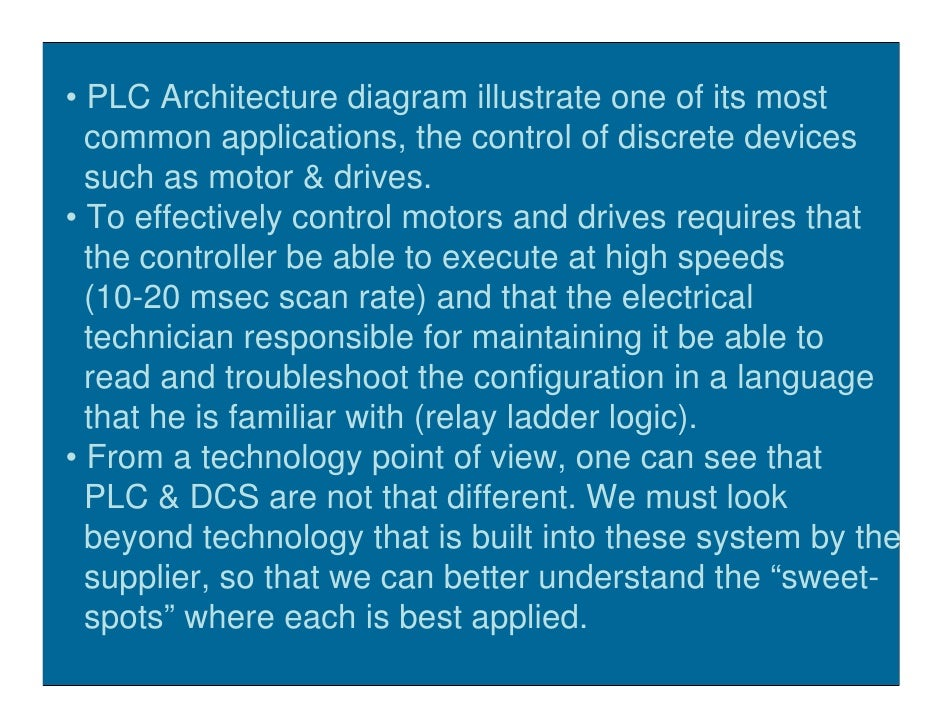 • PLC Architecture diagram illustrate one of its most   common applications, the control of discrete devices   such as mot...
