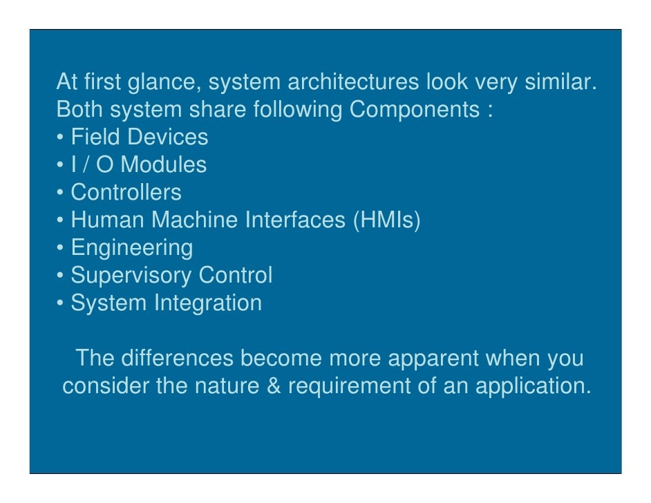 At first glance, system architectures look very similar. Both system share following Components : • Field Devices • I / O ...