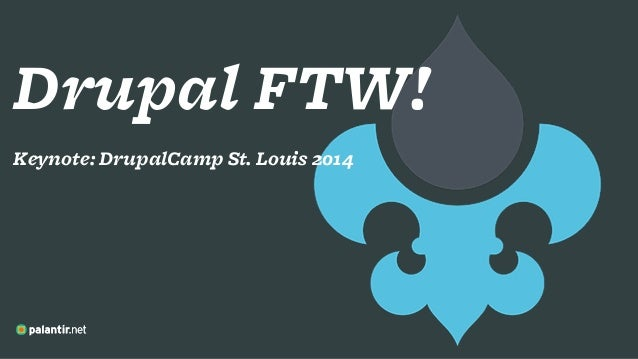 Drupal FTW! ! Keynote: DrupalCamp St. Louis 2014