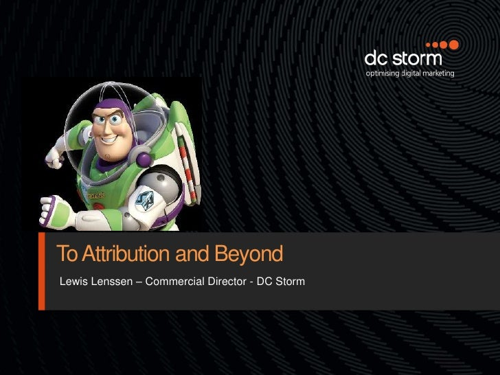 To Attribution and BeyondLewis Lenssen – Commercial Director - DC Storm
