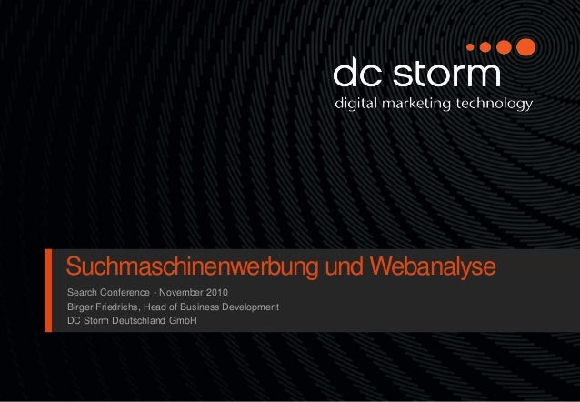 Suchmaschinenwerbung und Webanalyse Search Conference - November 2010 Birger Friedrichs, Head of Business Development DC S...