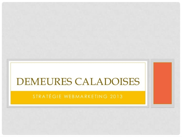 DEMEURES CALADOISES  STRATÉGIE WEBMARKETING 2013