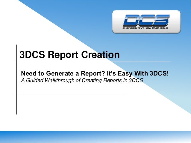 3DCS Report Creation Need to Generate a Report? It's Easy With 3DCS! A Guided Walkthrough of Creating Reports in 3DCS