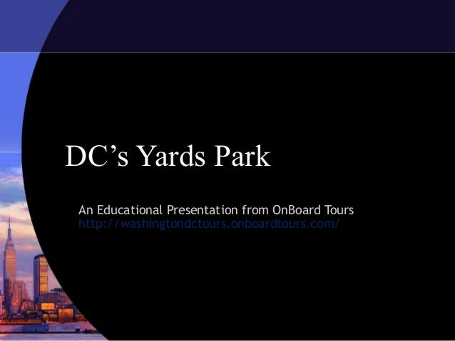 DC's Yards Park An Educational Presentation from OnBoard Tours http://washingtondctours.onboardtours.com/