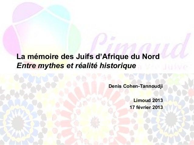 La mémoire des Juifs d'Afrique du NordEntre mythes et réalité historique                        Denis Cohen-Tannoudji     ...