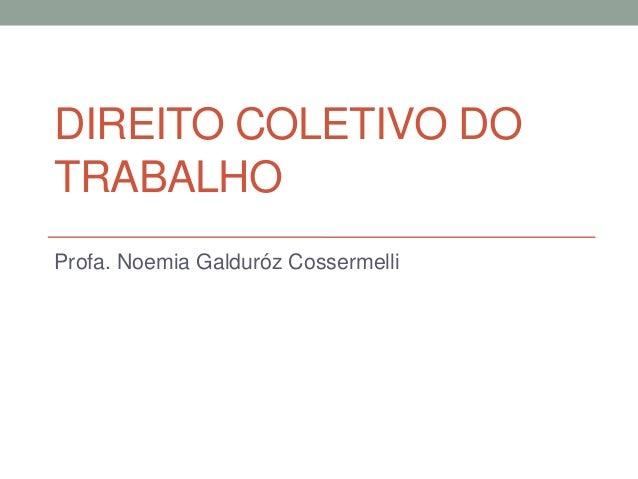 DIREITO COLETIVO DO TRABALHO Profa. Noemia Galduróz Cossermelli