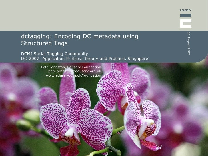 dctagging: Encoding DC metadata using  Structured Tags DCMI Social Tagging Community DC-2007: Application Profiles: Theory...