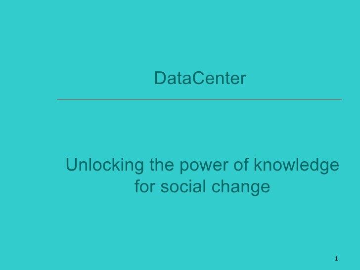 DataCenterUnlocking the power of knowledge        for social change                               1