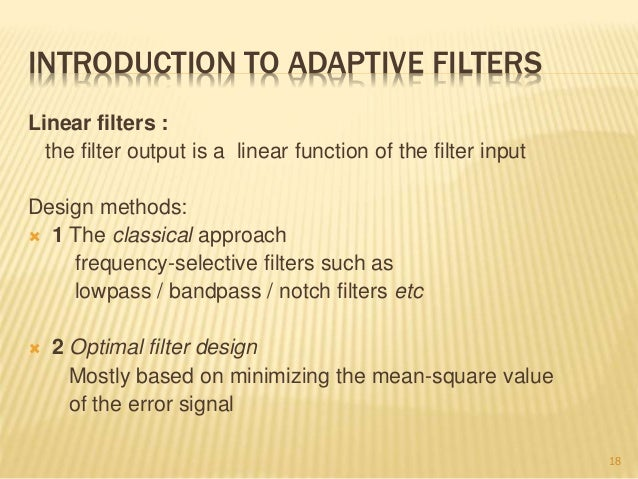 adaptive filters Adaptive filters 6 157 61 introduction fixed-frequency-response digital filters were discussed in the two previous chapters this chapter looks at filters with a.