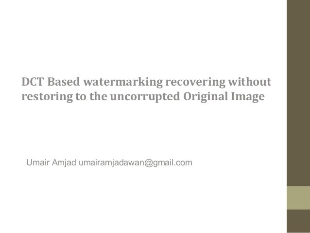 DCT Based watermarking recovering withoutrestoring to the uncorrupted Original ImageUmair Amjad umairamjadawan@gmail.com
