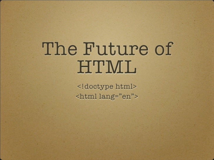 "The Future of    HTML    <!doctype html>    <html lang=""en"">"