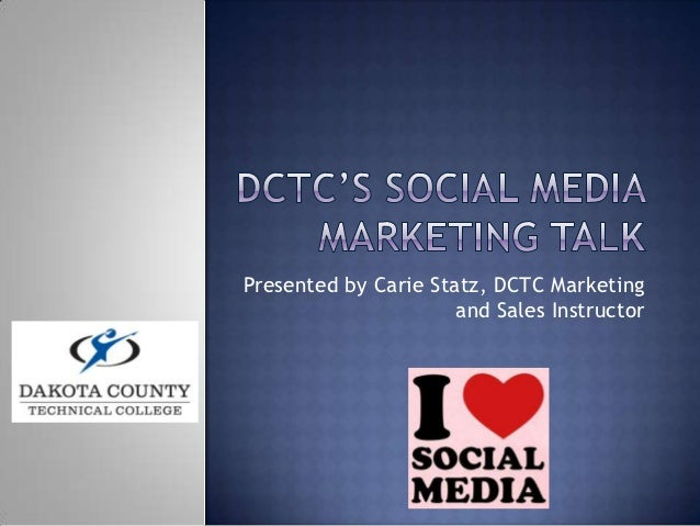Presented by Carie Statz, DCTC Marketing                      and Sales Instructor