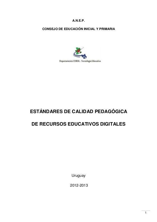 A.N.E.P. CONSEJO DE EDUCACIÓN INICIAL Y PRIMARIA  ESTÁNDARES DE CALIDAD PEDAGÓGICA DE RECURSOS EDUCATIVOS DIGITALES  Urugu...