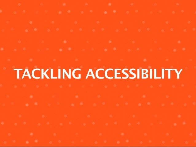 TACKLING ACCESSIBILITY