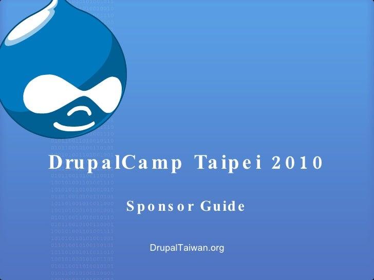 DrupalCamp Taipei 2010 Sponsor Guide DrupalTaiwan.org