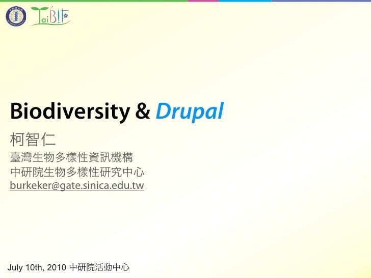 Biodiversity & Drupal  burkeker@gate.sinica.edu.tw     July 10th, 2010