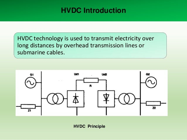 HVDC Introduction  HVDC technology is used to transmit electricity over long distances by overhead transmission lines or s...