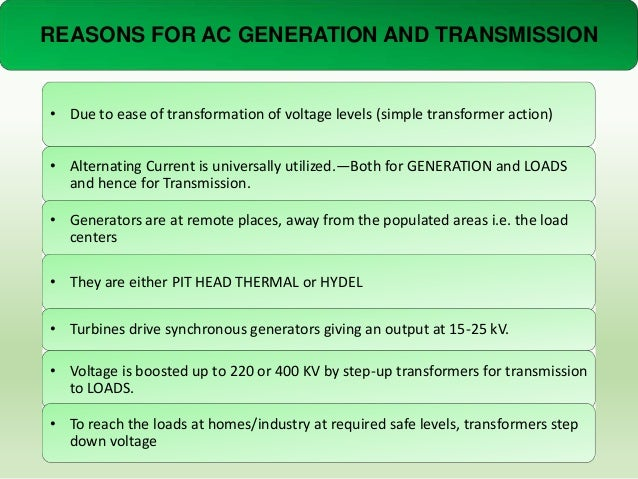 REASONS FOR AC GENERATION AND TRANSMISSION  • Due to ease of transformation of voltage levels (simple transformer action) ...
