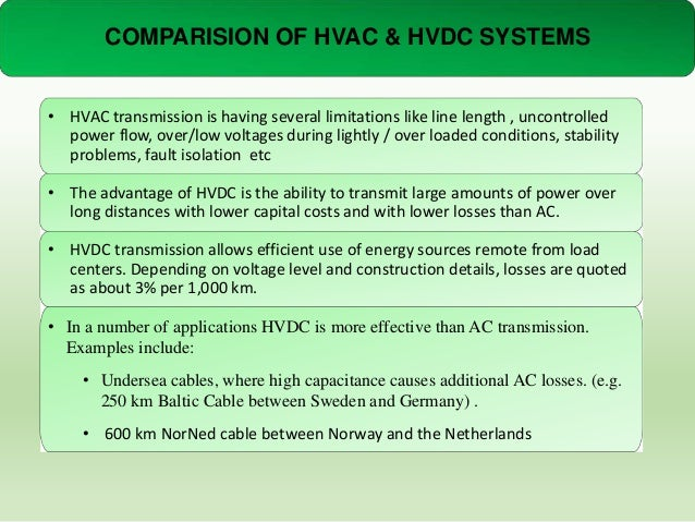 COMPARISION OF HVAC & HVDC SYSTEMS • HVAC transmission is having several limitations like line length , uncontrolled power...