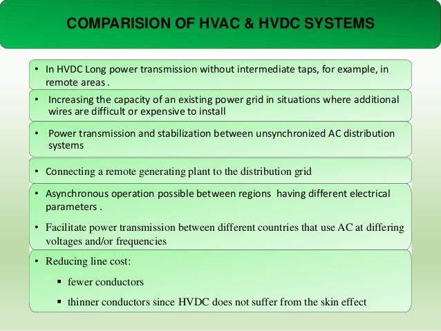COMPARISION OF HVAC & HVDC SYSTEMS • In HVDC Long power transmission without intermediate taps, for example, in remote are...