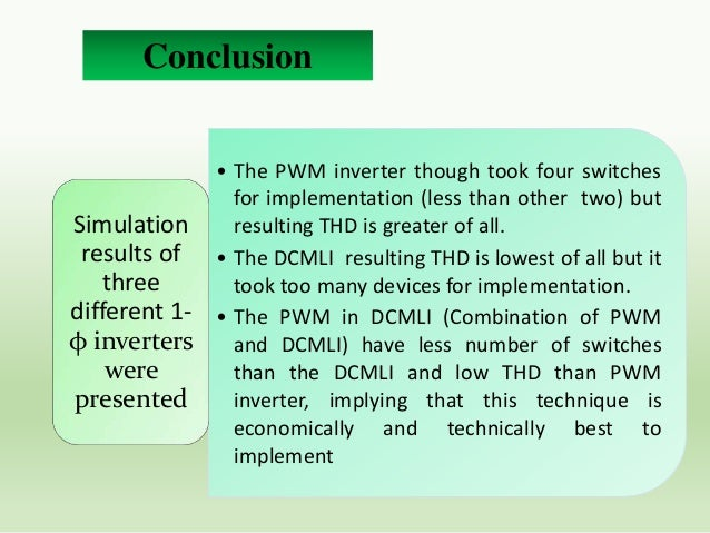 Advantages of Proposed Inverter technique • Improved efficiency due to modified sine wave.  • Reduction in power losses, E...