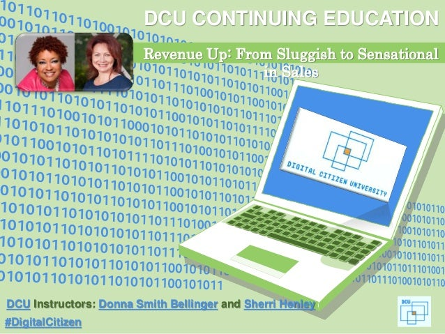 #DigitalCitizen DCU CONTINUING EDUCATION Revenue Up: From Sluggish to Sensational in Sales DCU Instructors: Donna Smith Be...